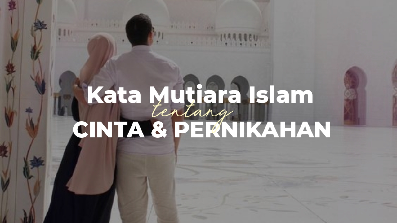 55 Kata Mutiara Islami Tentang Cinta Dan Pernikahan