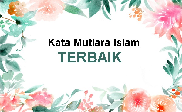 100 Koleksi Kata Kata Mutiara Islam Terbaik Dan Inspiratif Part 1