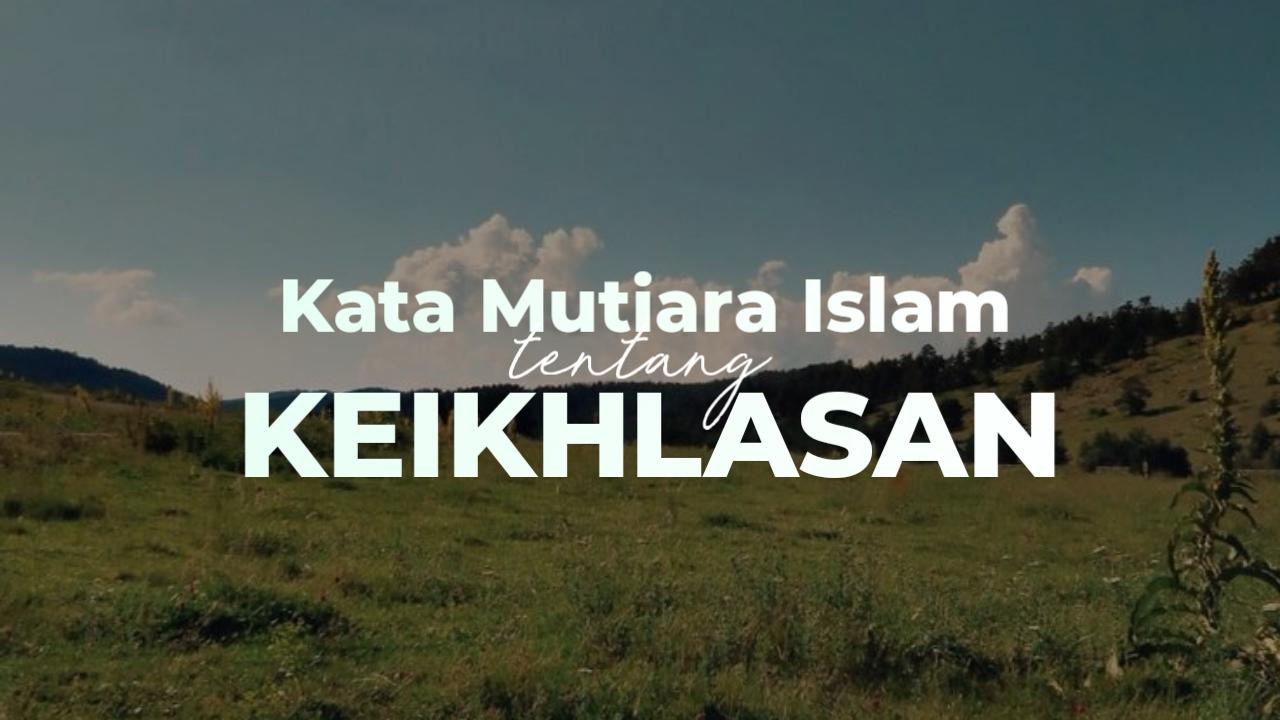 56 Kata Mutiara Islam Tentang Keikhlasan Yang Penuh Nasehat Indah